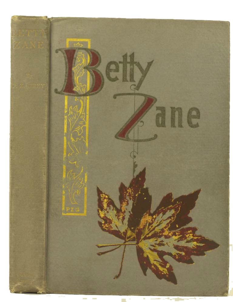 Betty Zane.; Cover Design, Letters, and Illustrations by the Author. Zane Grey.