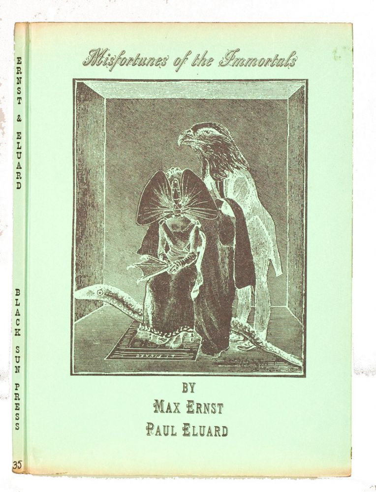 Misfortunes of the Immortals. Translated by Hugh Chisholm. Max Ernst, Paul Eluard.