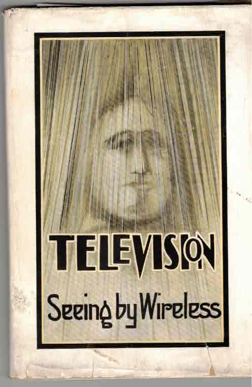 Television: Seeing by Wireless. Alfred Dinsdale.
