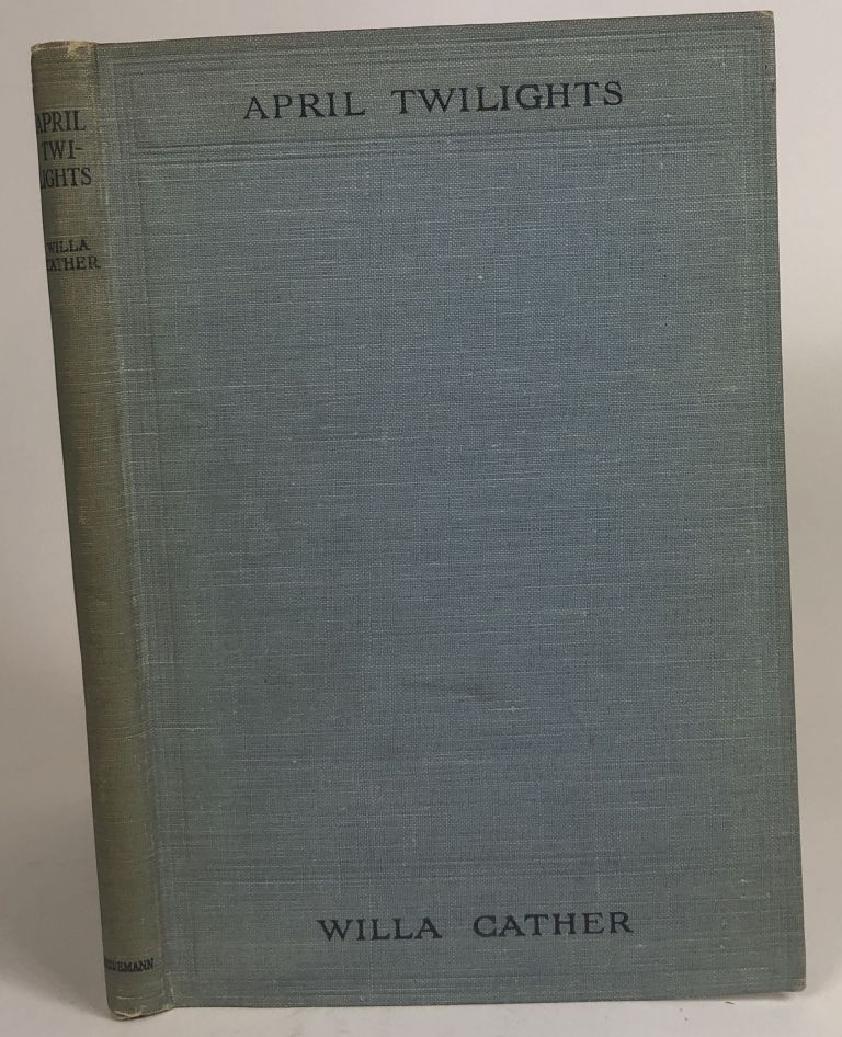 April Twilights and Other Poems. Willa Sibert Cather.