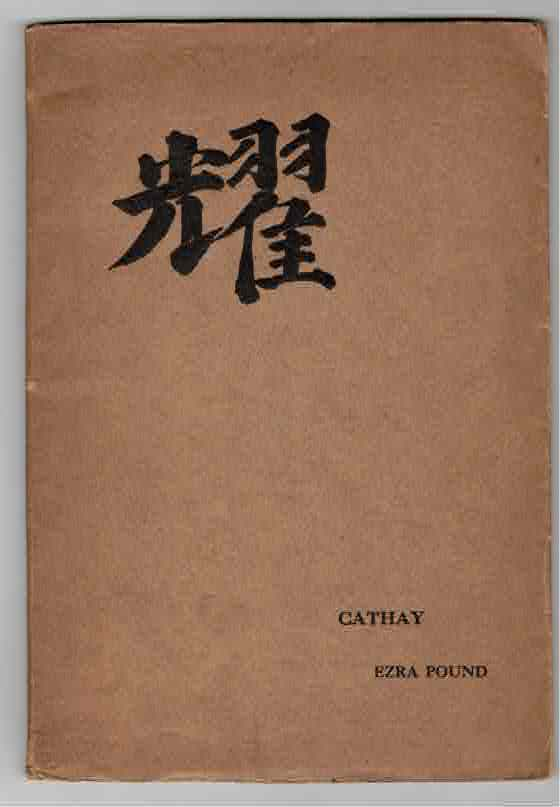 Cathay. Translations by Ezra Pound for the most part from the Chinese of Rihaku, from the notes of the late Ernest Fenollosa, and the decipherings of the professors Mori and Ariga. Ezra Pound.