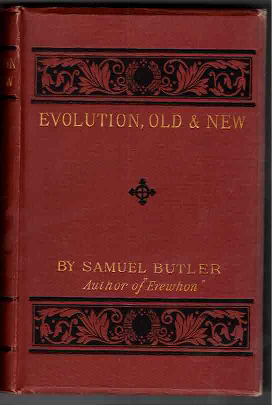 Evolution, Old and New; or, the theories of Buffon, Dr. Erasmus Darwin, and Lamarck, as compared with that of Mr. Charles Darwin. Samuel Butler.