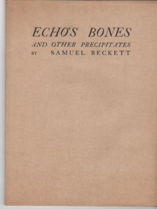 Echo's bones and other Precipitates. Samuel Beckett