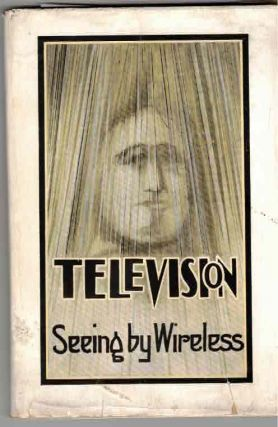 Television: Seeing by Wireless. Alfred Dinsdale