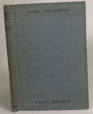 April Twilights and Other Poems. Willa Sibert Cather