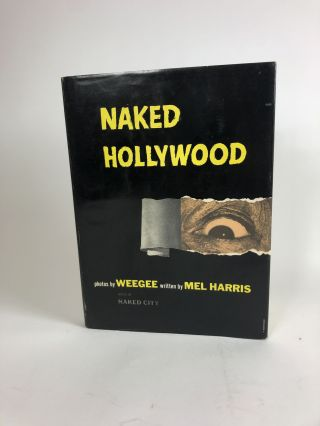 Naked Hollywood. Weegee, Mel Harris, pseud. of Arthur Fellig