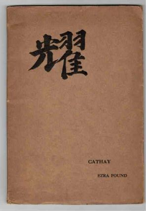 Cathay. Translations by Ezra Pound for the most part from the Chinese of Rihaku, from the notes...