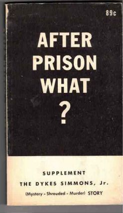 After Prison What?; Supplement: The Dykes Simmons, Jr. (mystery - shrouded - murder) story. Civil...